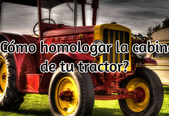 Cómo homologar una cabina de Tractor