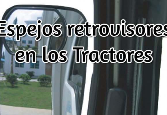 Los espejos retrovisores en los Tractores. Fundamental para evitar accidentes