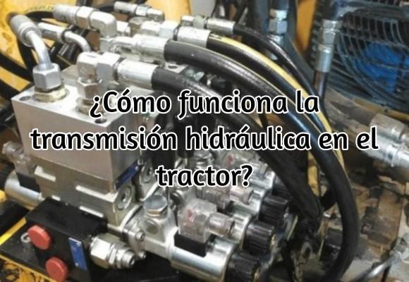 Cómo funciona la transmisión hidráulica en el tractor