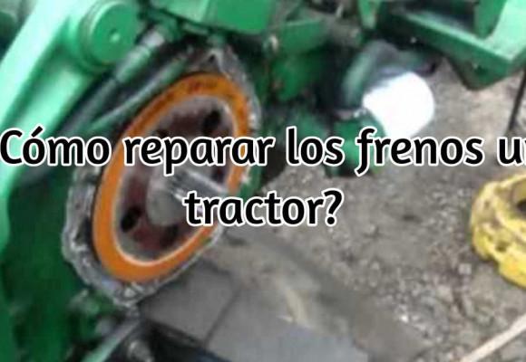 Cómo reparar los frenos de un tractor